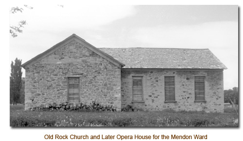 Old Rock Church and later Opera House for the Mendon, Utah Ward.