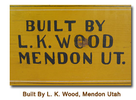 Built by L. K. Wood, Mendon Utah